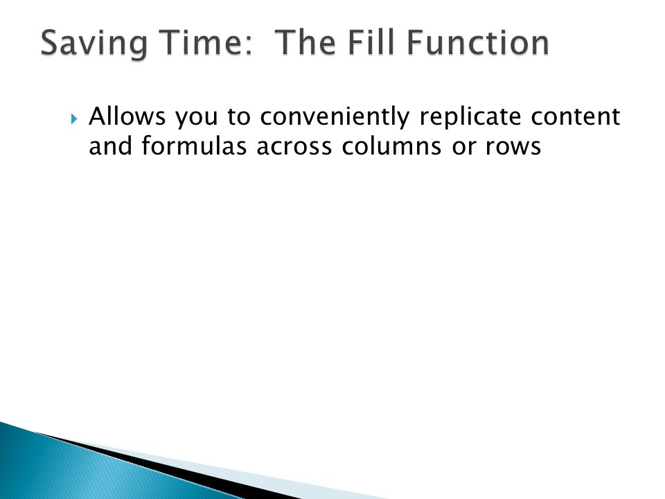 Allows you to conveniently replicate content and formulas across columns or rows