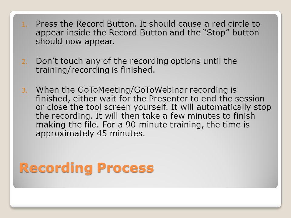 Recording Process 1. Press the Record Button.