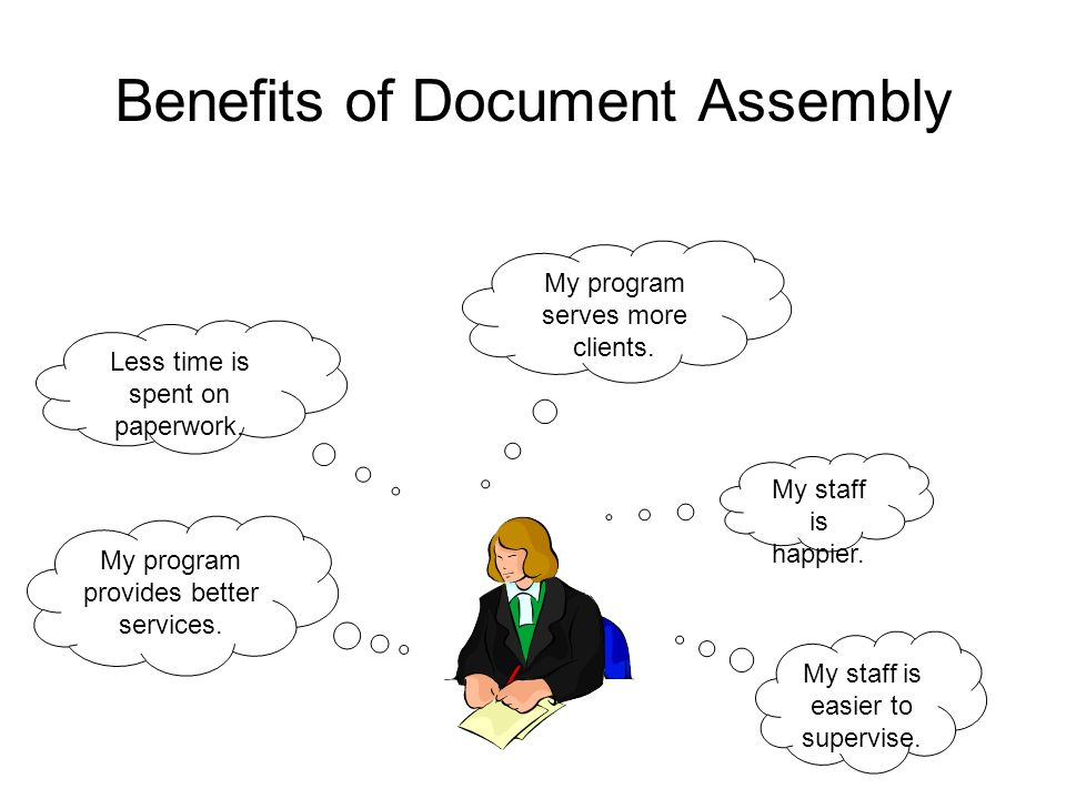 Benefits of Document Assembly My staff is easier to supervise.