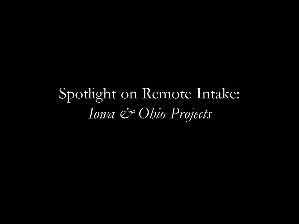Spotlight on Remote Intake: Iowa & Ohio Projects