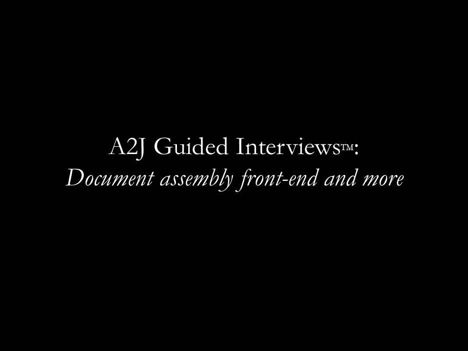 A2J Guided Interviews TM : Document assembly front-end and more