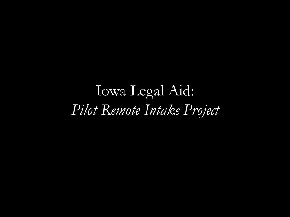 Iowa Legal Aid: Pilot Remote Intake Project