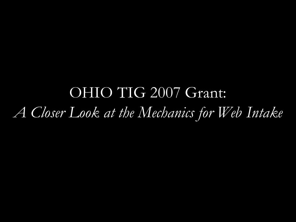 OHIO TIG 2007 Grant: A Closer Look at the Mechanics for Web Intake