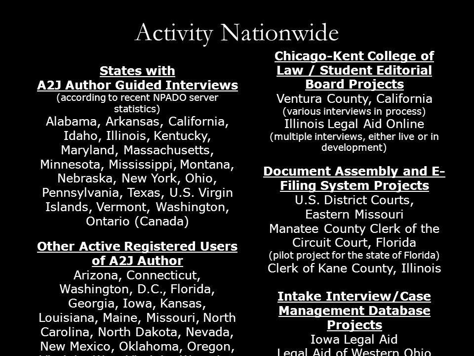 Activity Nationwide States with A2J Author Guided Interviews (according to recent NPADO server statistics) Alabama, Arkansas, California, Idaho, Illinois, Kentucky, Maryland, Massachusetts, Minnesota, Mississippi, Montana, Nebraska, New York, Ohio, Pennsylvania, Texas, U.S.