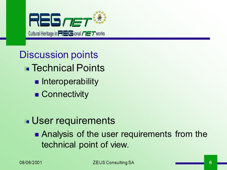 08/06/2001ZEUS Consulting SA6 Discussion points Technical Points Interoperability Connectivity User requirements Analysis of the user requirements from the technical point of view.