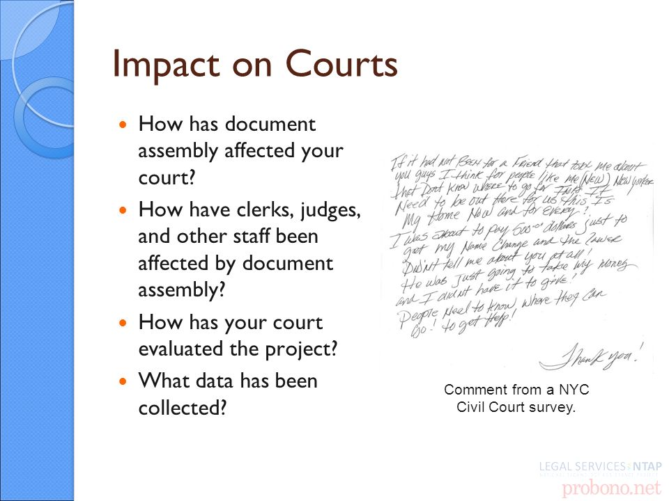 Impact on Courts How has document assembly affected your court? How have clerks, judges, and other staff been affected by document assembly? How has y