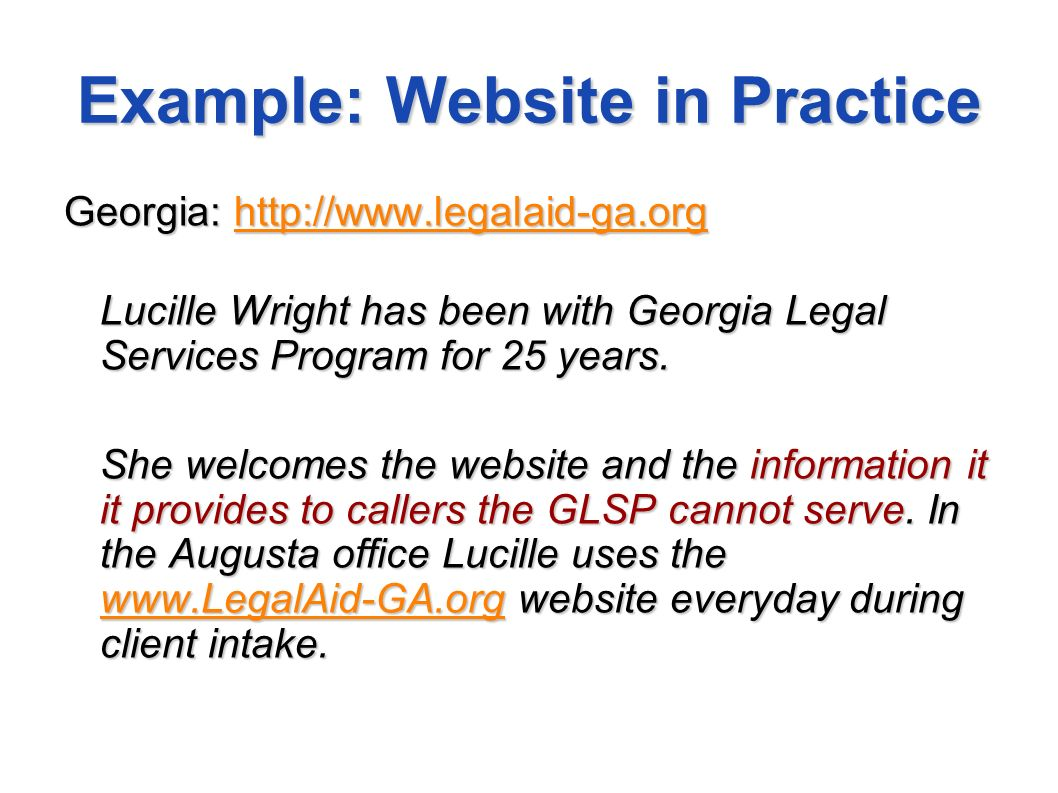 Example: Website in Practice Georgia: http://www.legalaid-ga.org http://www.legalaid-ga.org Lucille Wright has been with Georgia Legal Services Progra
