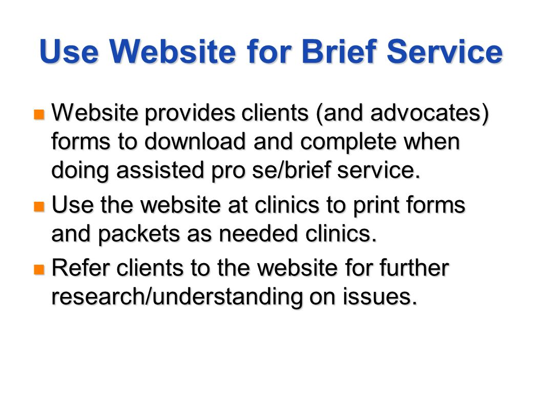 Use Website for Brief Service Website provides clients (and advocates) forms to download and complete when doing assisted pro se/brief service. Websit