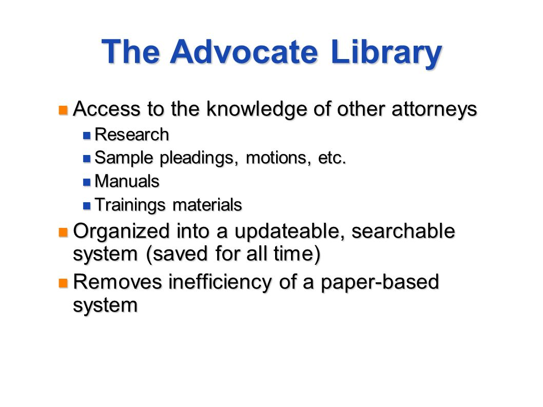The Advocate Library Access to the knowledge of other attorneys Access to the knowledge of other attorneys Research Research Sample pleadings, motions, etc.