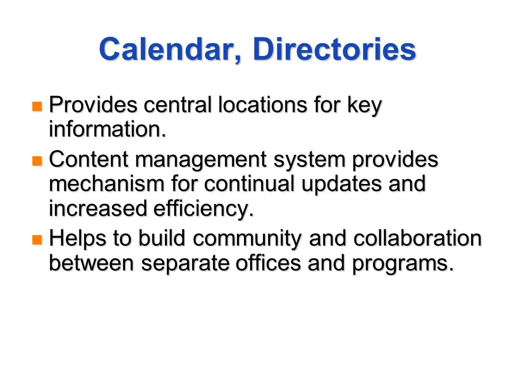 Calendar, Directories Provides central locations for key information. Provides central locations for key information. Content management system provid