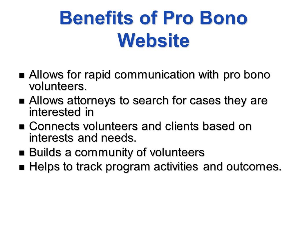 Benefits of Pro Bono Website Allows for rapid communication with pro bono volunteers. Allows for rapid communication with pro bono volunteers. Allows