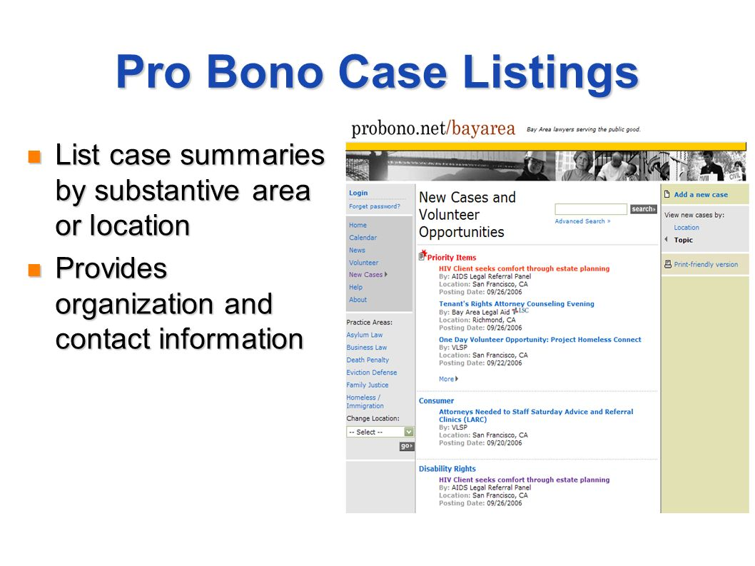 Pro Bono Case Listings List case summaries by substantive area or location List case summaries by substantive area or location Provides organization a