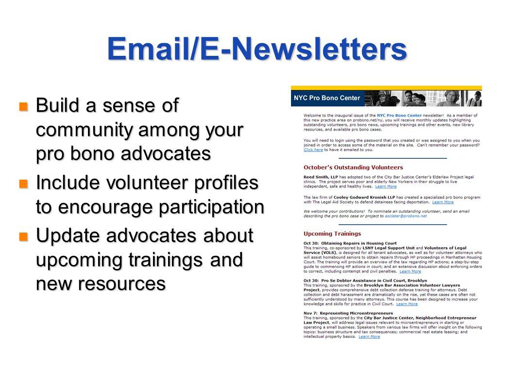 Email/E-Newsletters Build a sense of community among your pro bono advocates Build a sense of community among your pro bono advocates Include voluntee