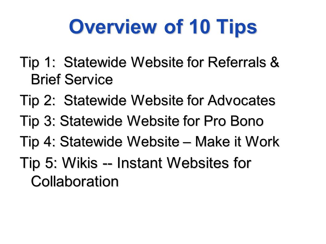Overview of 10 Tips Tip 1: Statewide Website for Referrals & Brief Service Tip 2: Statewide Website for Advocates Tip 3: Statewide Website for Pro Bon