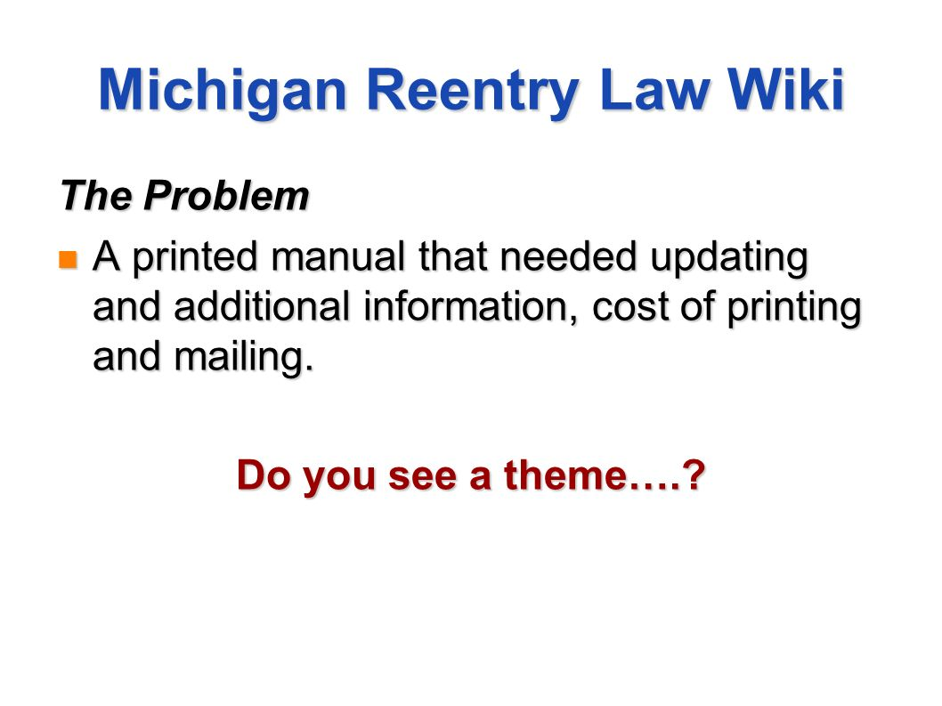 Michigan Reentry Law Wiki The Problem A printed manual that needed updating and additional information, cost of printing and mailing.