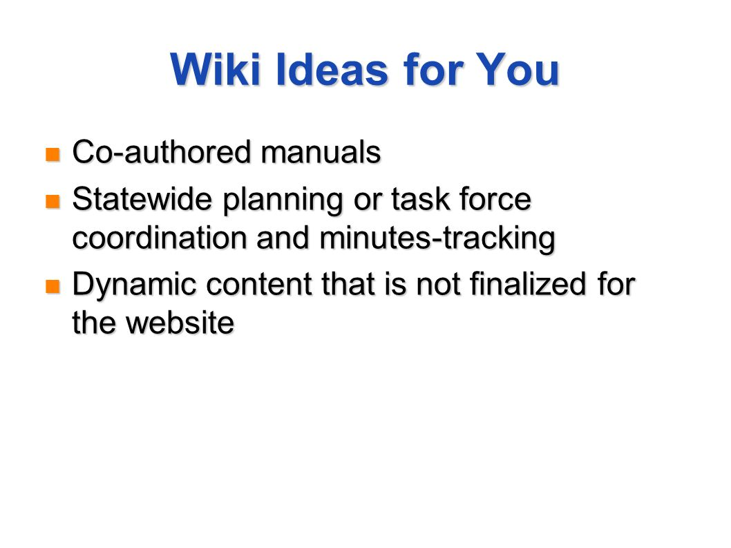 Wiki Ideas for You Co-authored manuals Co-authored manuals Statewide planning or task force coordination and minutes-tracking Statewide planning or ta
