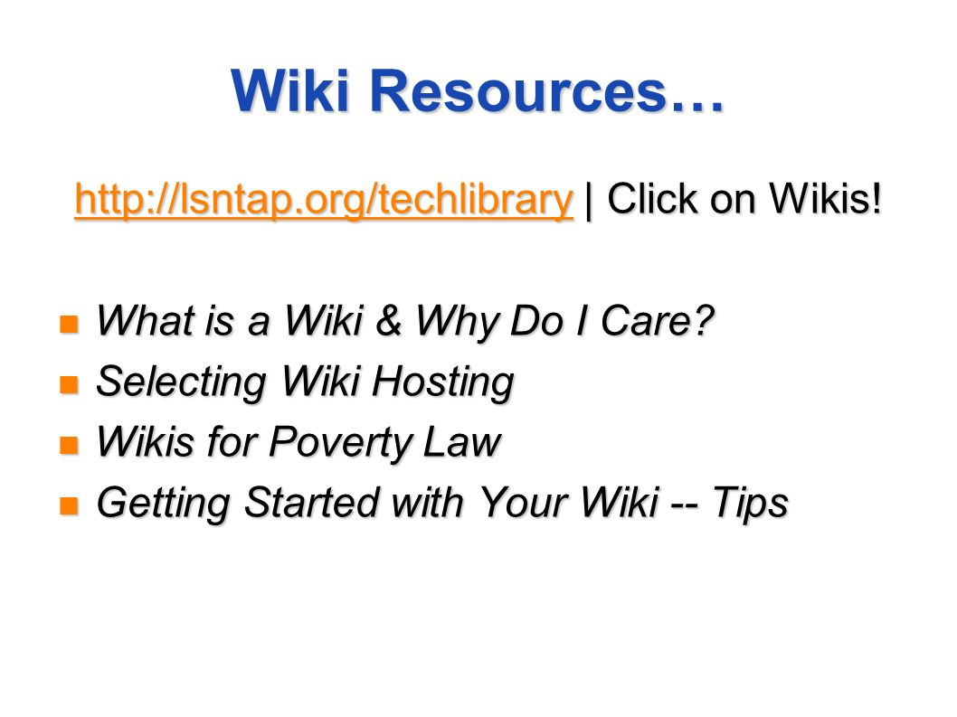 Wiki Resources… http://lsntap.org/techlibraryhttp://lsntap.org/techlibrary | Click on Wikis! http://lsntap.org/techlibrary What is a Wiki & Why Do I C