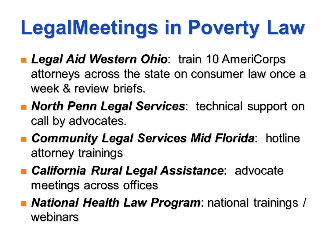 LegalMeetings in Poverty Law Legal Aid Western Ohio: train 10 AmeriCorps attorneys across the state on consumer law once a week & review briefs. Legal