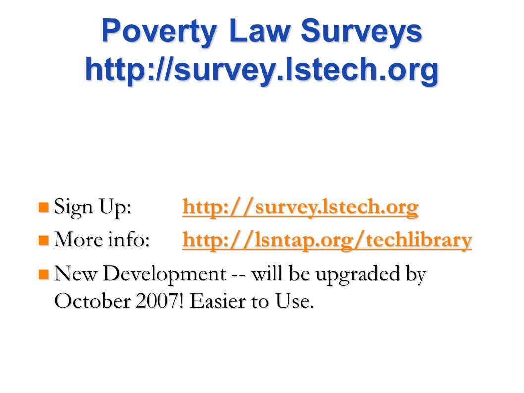 Poverty Law Surveys http://survey.lstech.org Sign Up: http://survey.lstech.org Sign Up: http://survey.lstech.orghttp://survey.lstech.org More info: ht