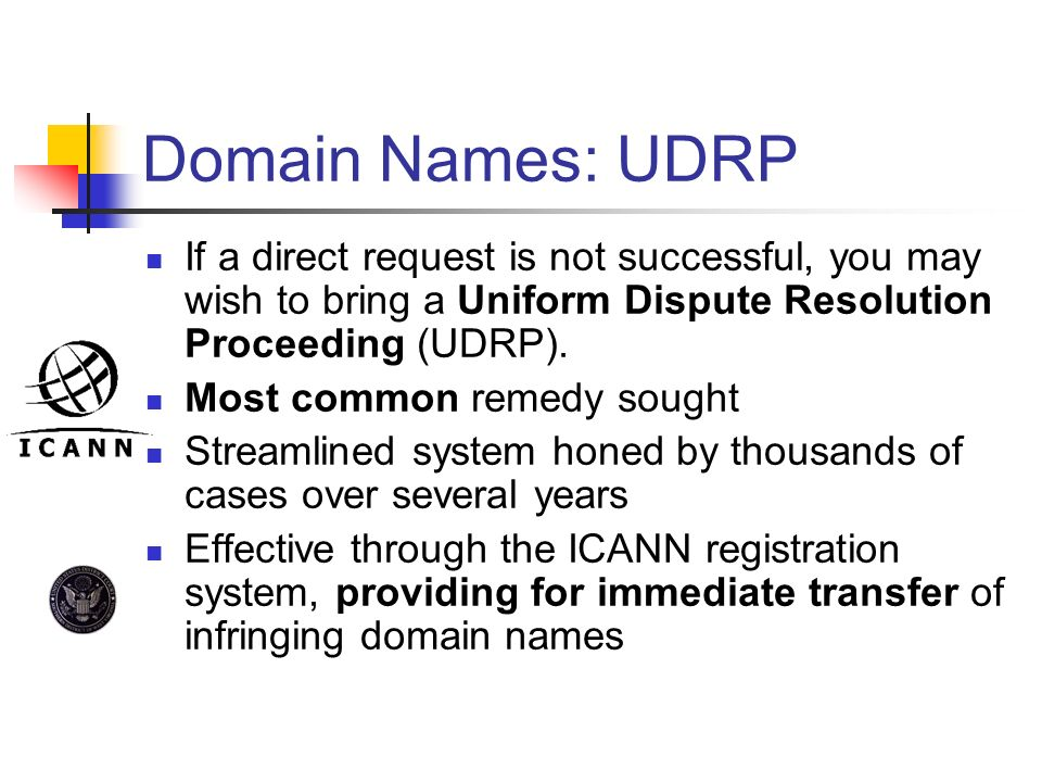 Domain Names: UDRP If a direct request is not successful, you may wish to bring a Uniform Dispute Resolution Proceeding (UDRP).