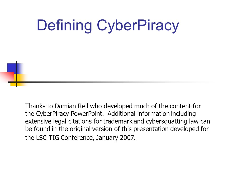 Defining CyberPiracy Thanks to Damian Reil who developed much of the content for the CyberPiracy PowerPoint.