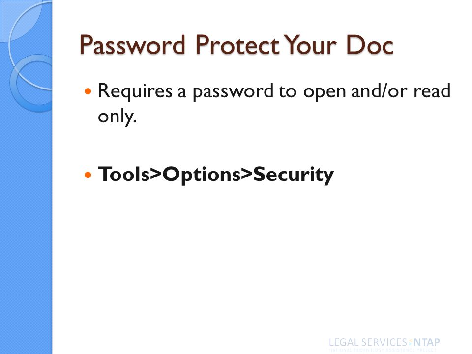 Password Protect Your Doc Requires a password to open and/or read only. Tools>Options>Security