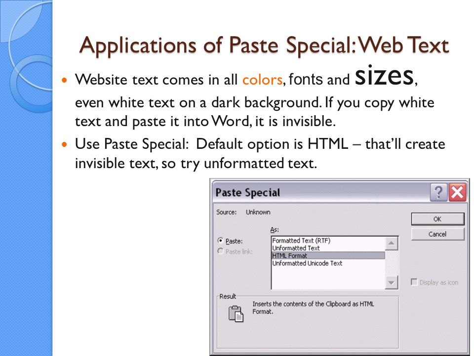 Applications of Paste Special: Web Text Website text comes in all colors, fonts and sizes, even white text on a dark background.