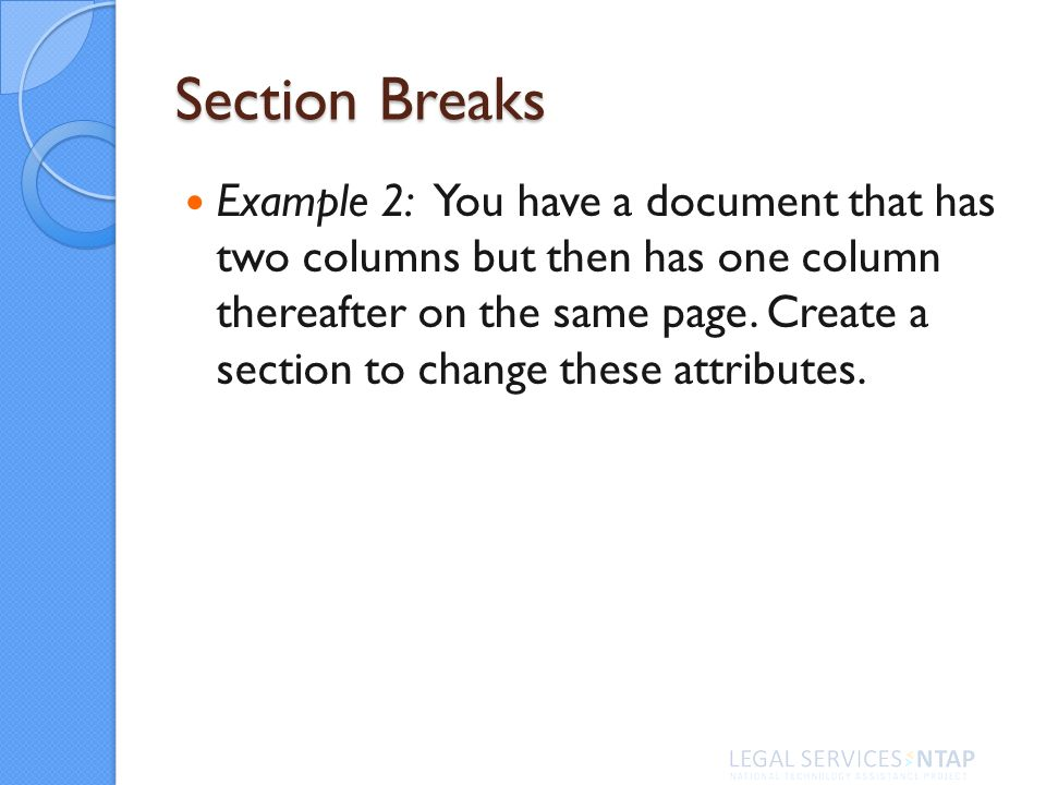 Section Breaks Example 2: You have a document that has two columns but then has one column thereafter on the same page.