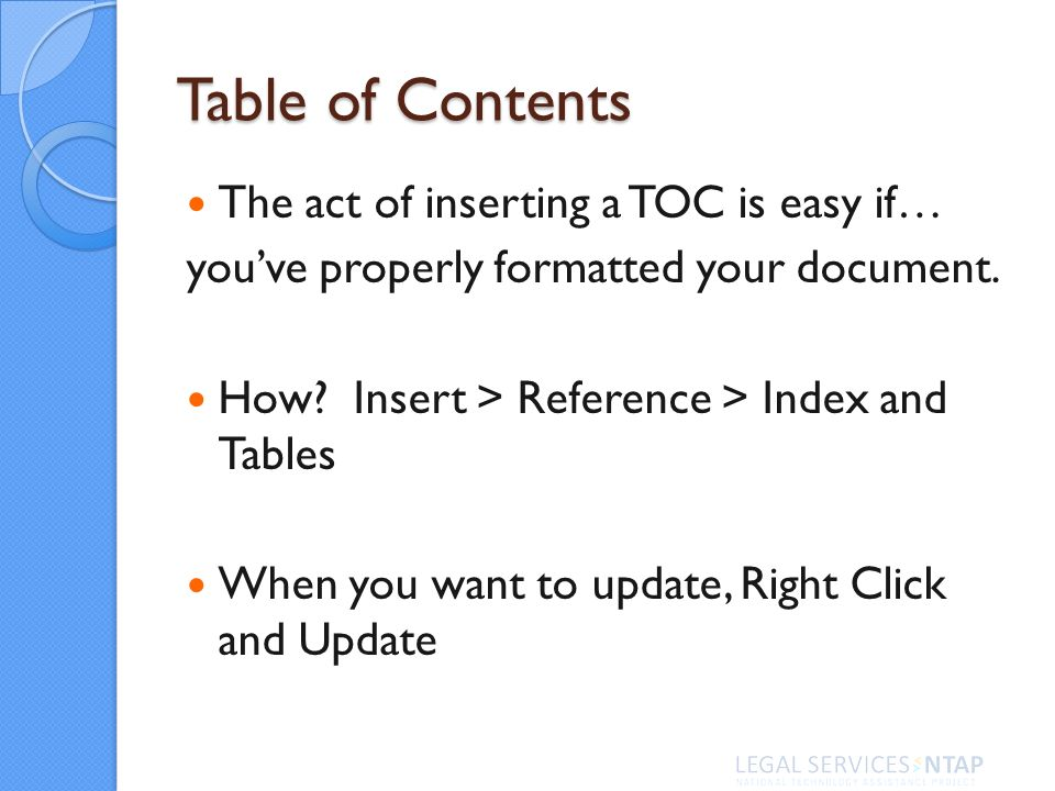 Table of Contents The act of inserting a TOC is easy if… youve properly formatted your document.