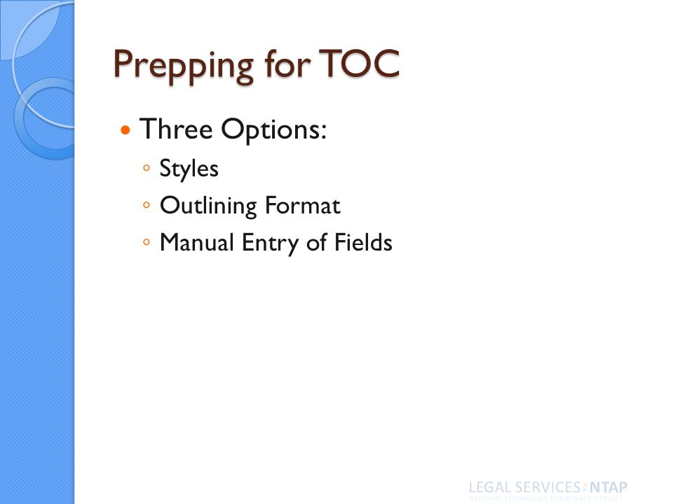 Prepping for TOC Three Options: Styles Outlining Format Manual Entry of Fields