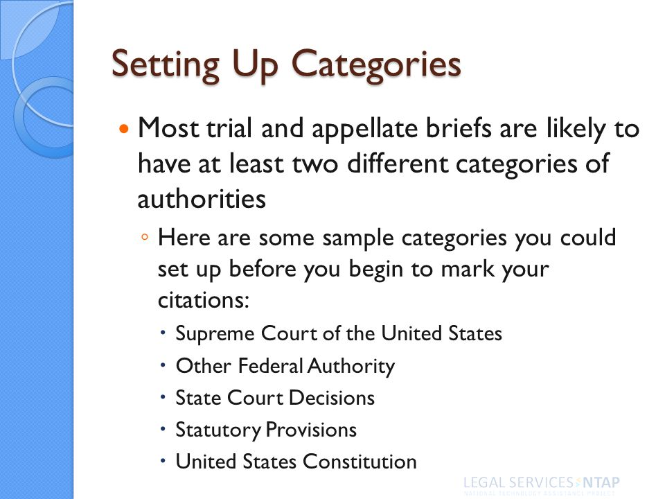 Setting Up Categories Most trial and appellate briefs are likely to have at least two different categories of authorities Here are some sample categories you could set up before you begin to mark your citations: Supreme Court of the United States Other Federal Authority State Court Decisions Statutory Provisions United States Constitution