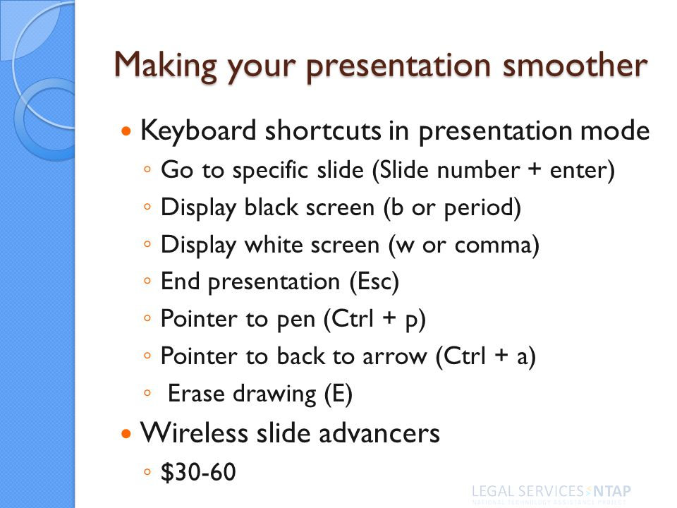 Making your presentation smoother Keyboard shortcuts in presentation mode Go to specific slide (Slide number + enter) Display black screen (b or perio