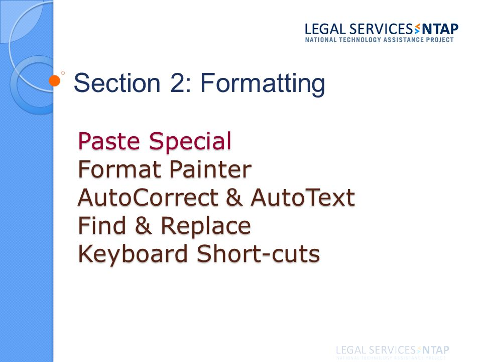 Paste Special Format Painter AutoCorrect & AutoText Find & Replace Keyboard Short-cuts Section 2: Formatting