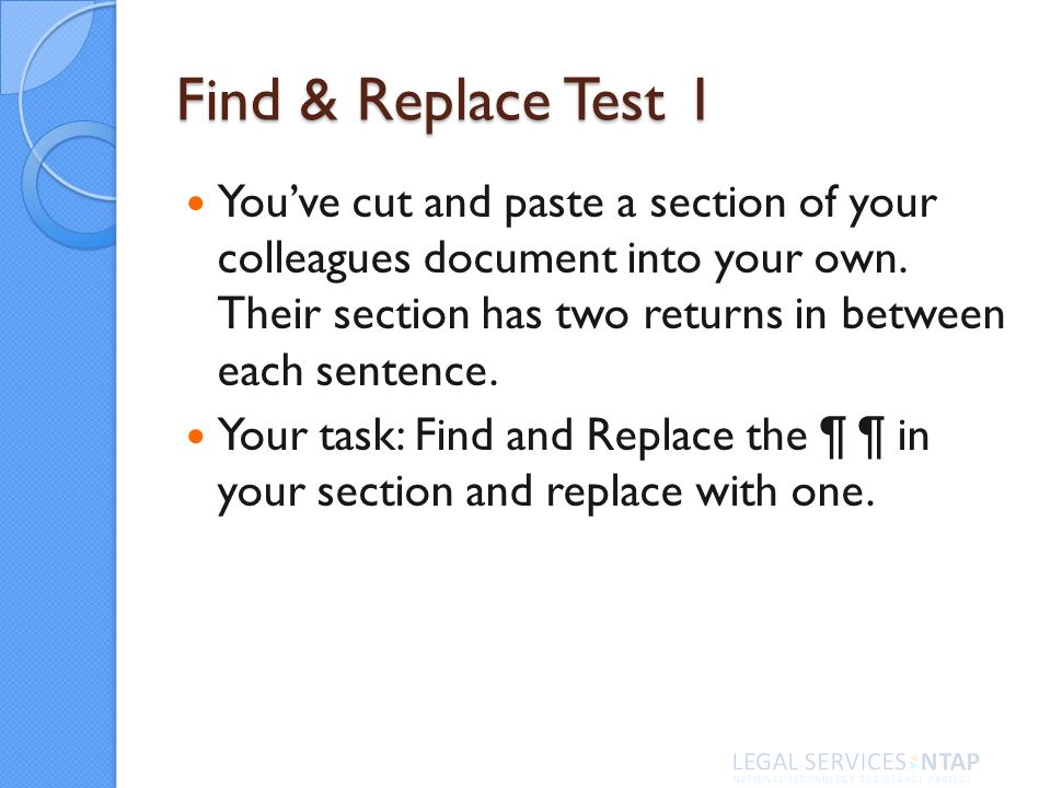 Find & Replace Test 1 Youve cut and paste a section of your colleagues document into your own.