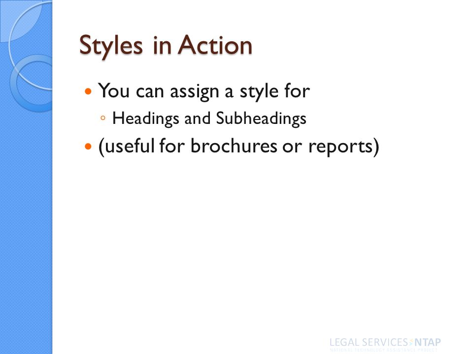 Styles in Action You can assign a style for Headings and Subheadings (useful for brochures or reports)