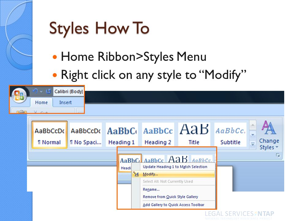 Styles How To Home Ribbon>Styles Menu Right click on any style to Modify