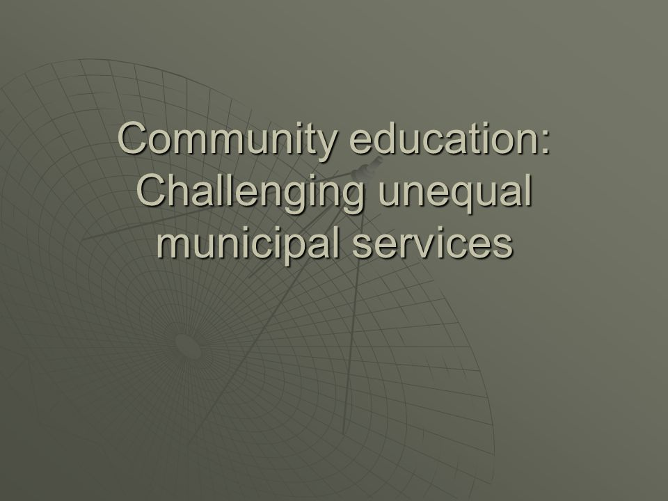 Community education: Challenging unequal municipal services