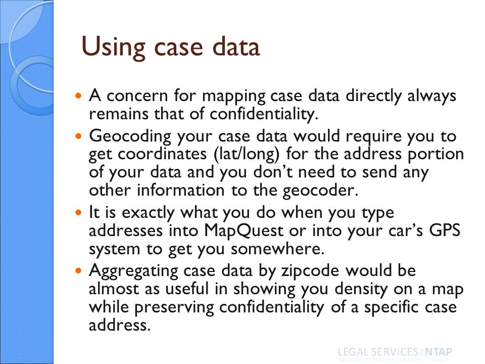 Using case data A concern for mapping case data directly always remains that of confidentiality.