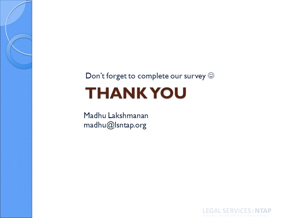 THANK YOU Dont forget to complete our survey Madhu Lakshmanan madhu@lsntap.org