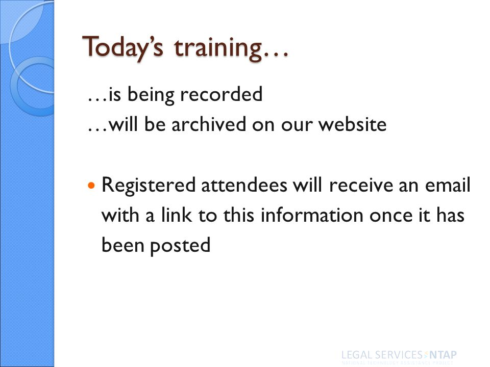 Todays training… …is being recorded …will be archived on our website Registered attendees will receive an email with a link to this information once it has been posted