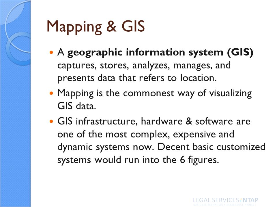 Mapping & GIS A geographic information system (GIS) captures, stores, analyzes, manages, and presents data that refers to location.