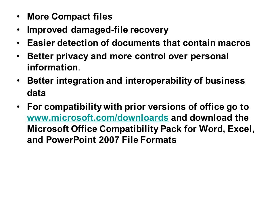 More Compact files Improved damaged-file recovery Easier detection of documents that contain macros Better privacy and more control over personal info