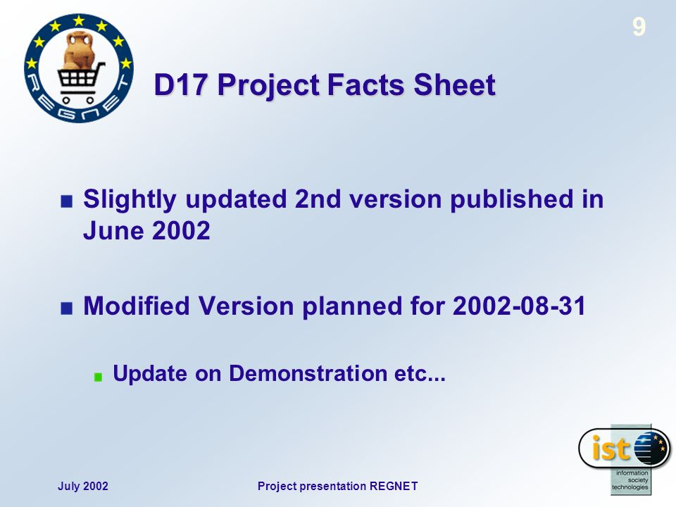July 2002Project presentation REGNET 9 D17 Project Facts Sheet Slightly updated 2nd version published in June 2002 Modified Version planned for Update on Demonstration etc...