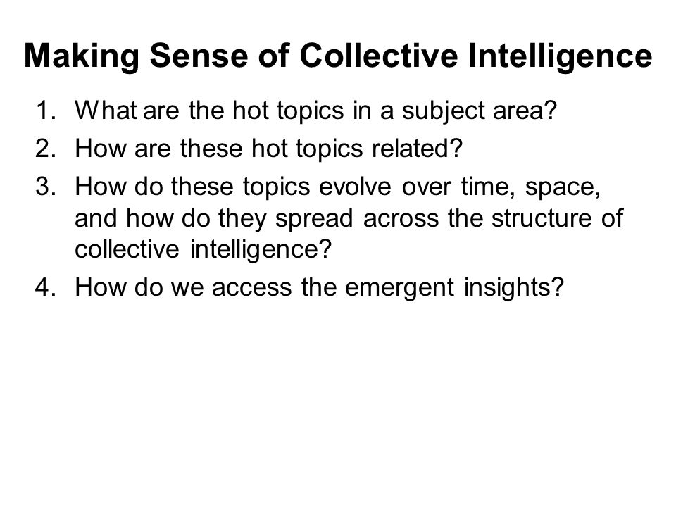 Making Sense of Collective Intelligence 1.What are the hot topics in a subject area.