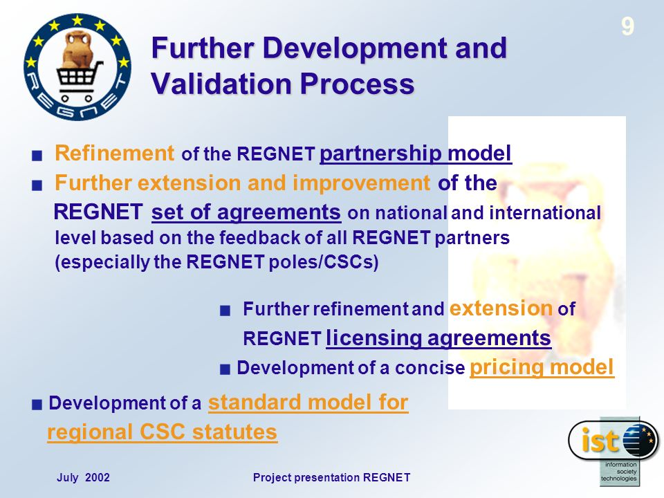 July 2002Project presentation REGNET 9 Further Development and Validation Process Refinement of the REGNET partnership model Further extension and imp