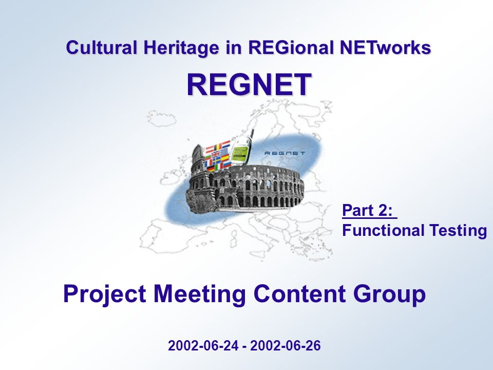 June 2002REGNET Project Team Meeting Content Group 12 Tester Tests resolved incidents with test cases Submits reports on resolved incidents to Validation PM Validation PM Sets status of incidents to closed Functional Tests - Closing Incidents