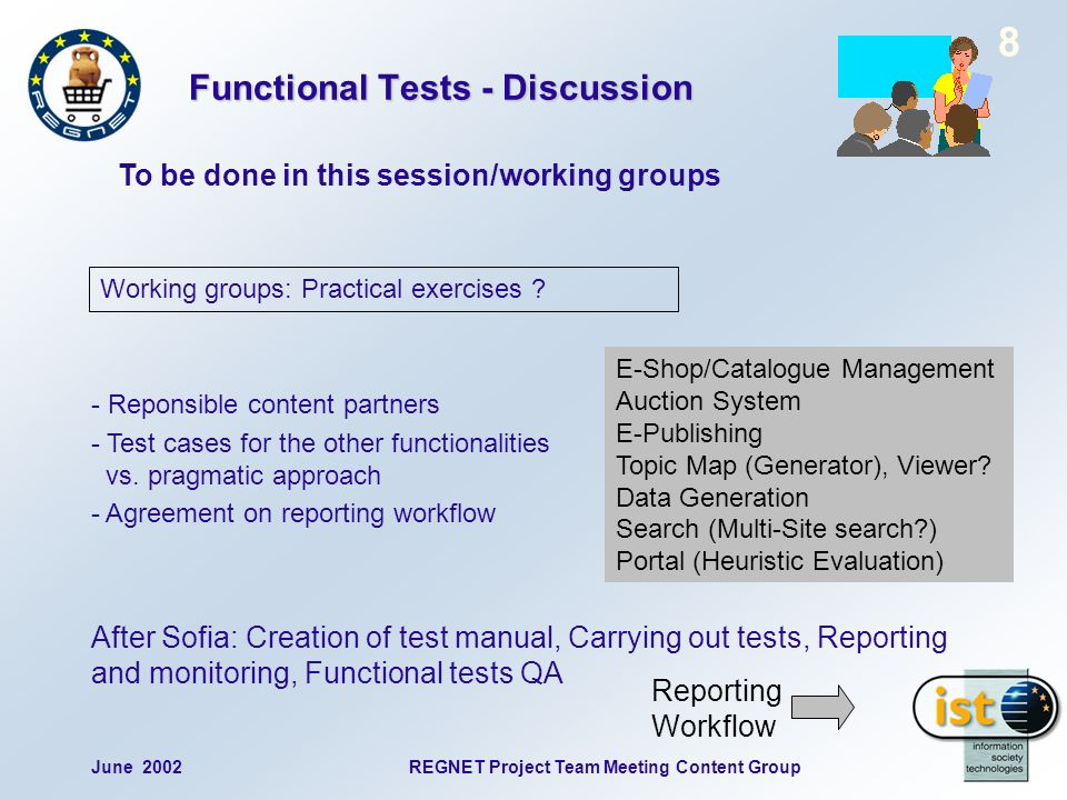 June 2002REGNET Project Team Meeting Content Group 8 Functional Tests - Discussion - Reponsible content partners - Test cases for the other functionalities vs.