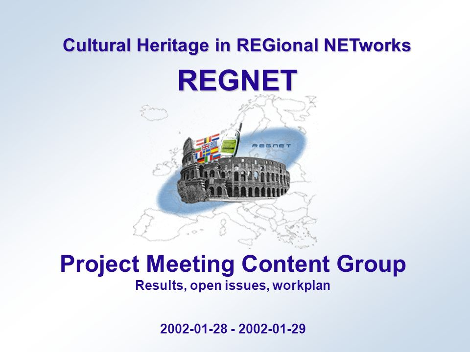 Cultural Heritage in REGional NETworks REGNET Project Meeting Content Group Results, open issues, workplan