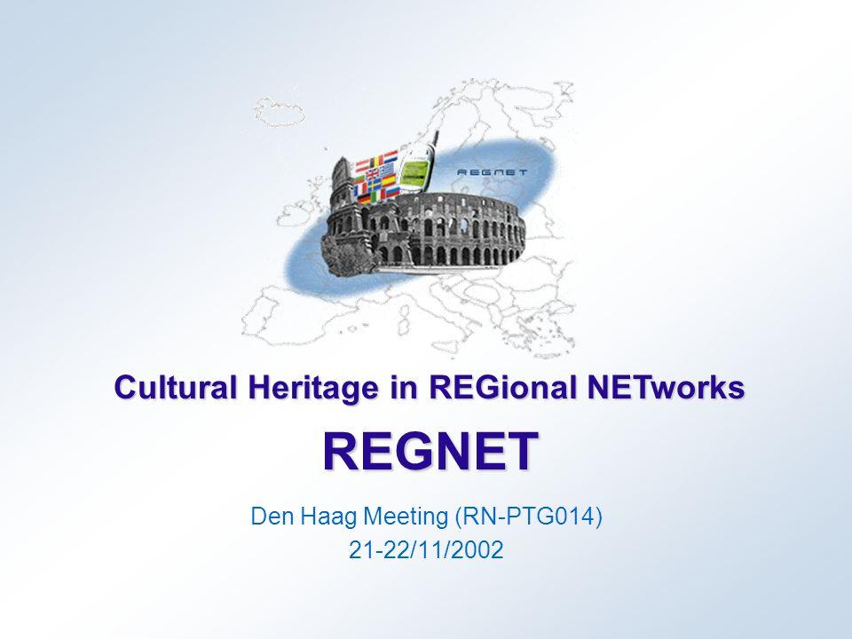 Cultural Heritage in REGional NETworks REGNET Den Haag Meeting (RN-PTG014) 21-22/11/2002