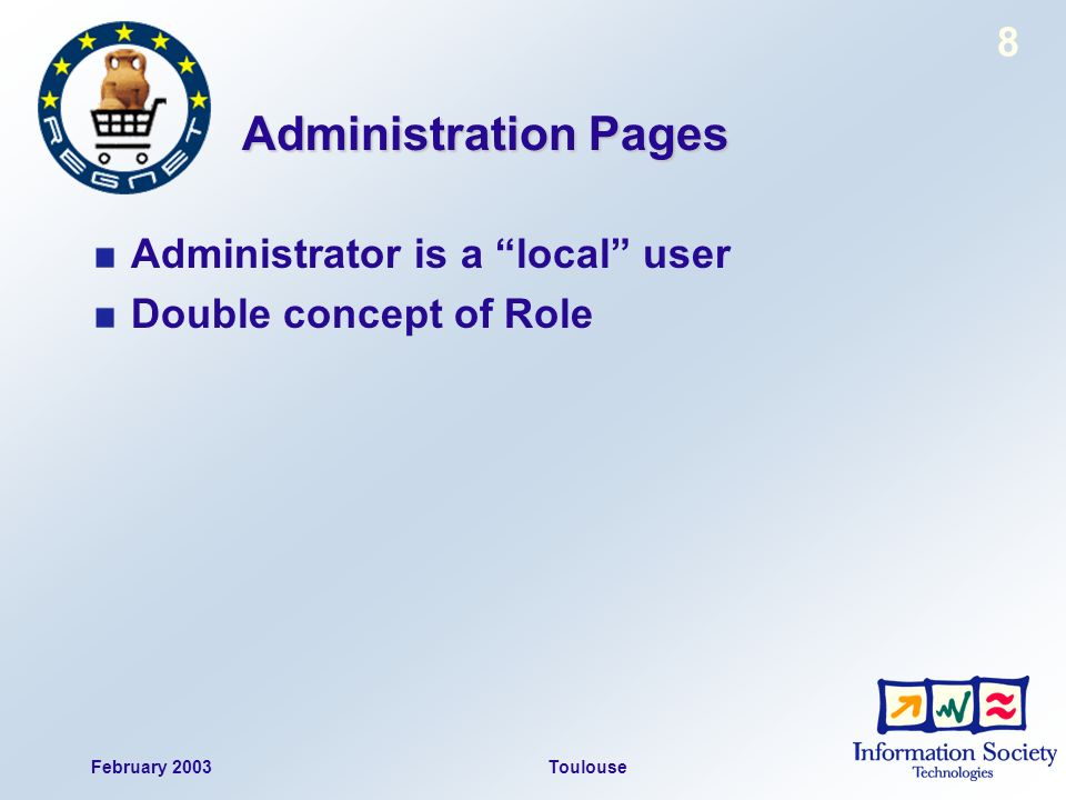 February 2003Toulouse 8 Administration Pages Administrator is a local user Double concept of Role
